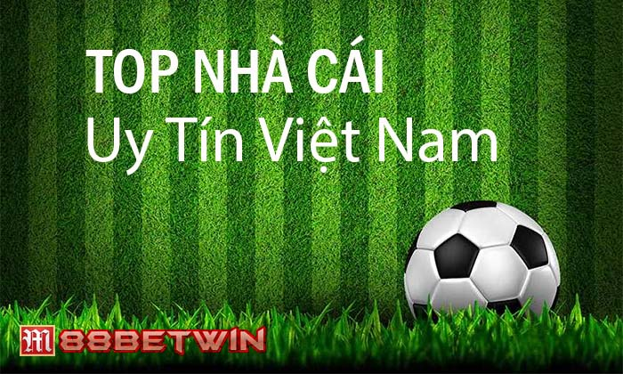 Top những nhà cái uy tín tại Việt Nam